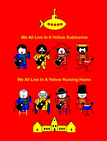 We all Live in a Yellow Submarine We All Live in a Yellow Nursing Home