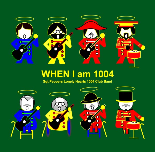 When I am 1004 with Sgt Peppers Lonely Hearts 1004 Club Band on dark green