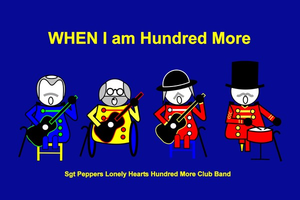 WHEN I am Hundred More with Sgt Peppers Lonely Hearts Hundred More Club Band on dark blue
