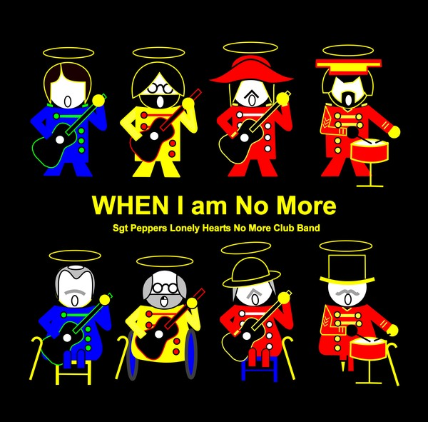 When I am No More with Sgt Peppers Lonely Hearts No More Club Band on black