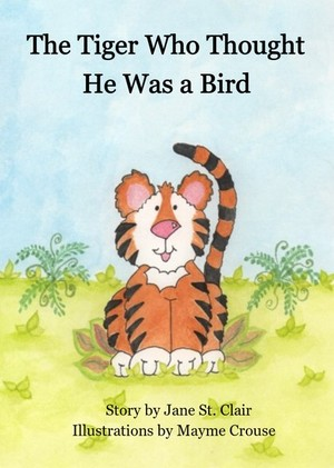 The Tiger Who Thought He Was a Bird