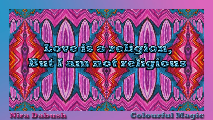 Love Is A Religion, But I Am Not Religious