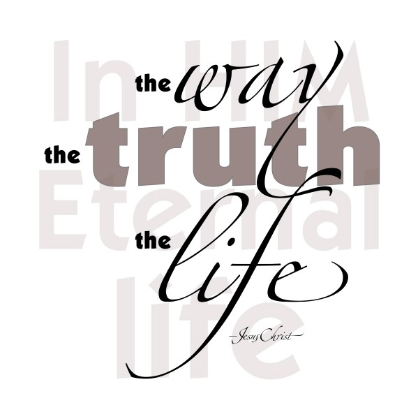 the Way, Truth & Life