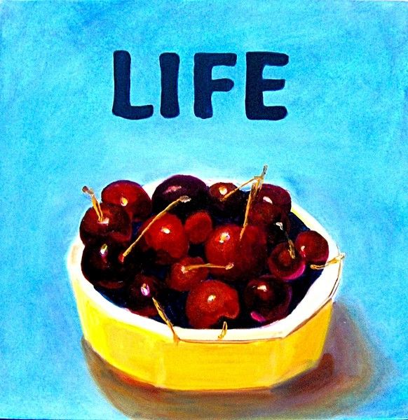 LIFE'S A BOWL OF CHERRIES - oil